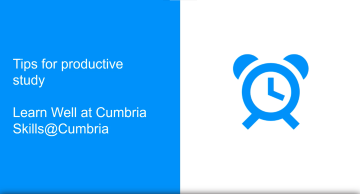 Tips for productive study, Skills@Cumbria Tips for study video