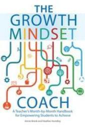 The Growth Mindset Coach: A Teacher's Month-By-Month Handbook for Empowering Stu, book cover - The Growth Mindset Coach: A Teacher's Month-By-Month Handbook for Empowering Students